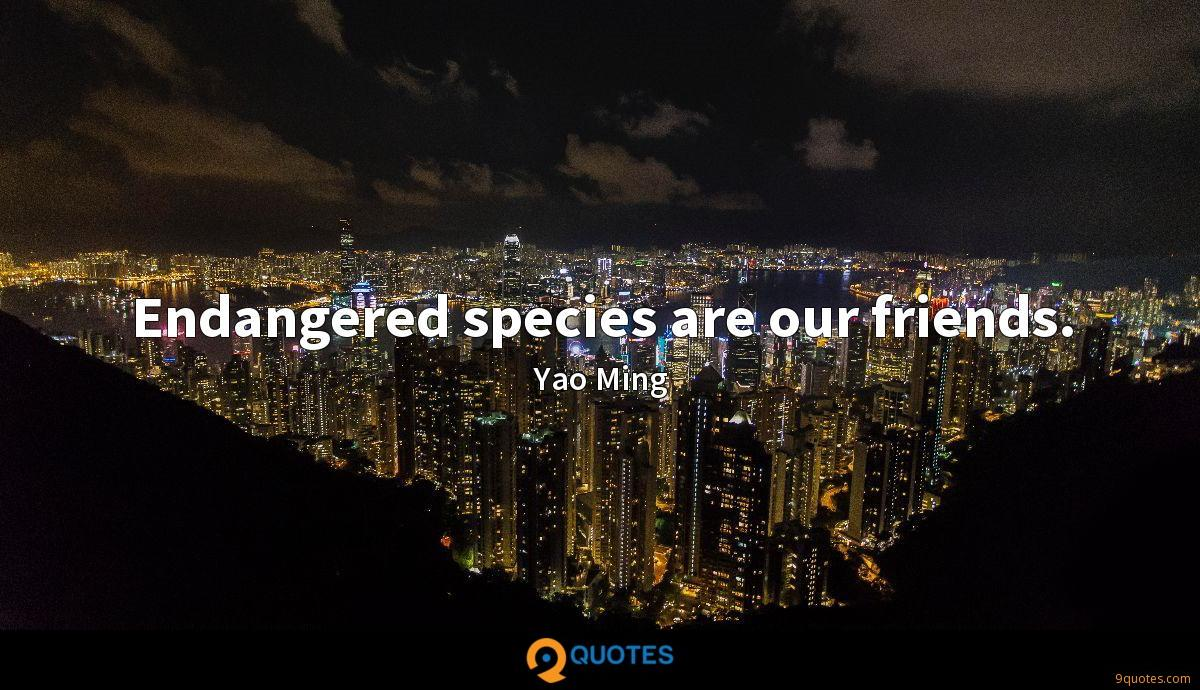 Endangered species are our friends.