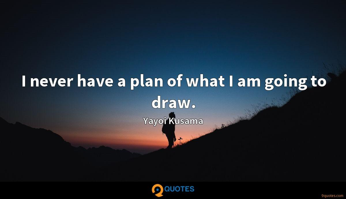 I never have a plan of what I am going to draw.