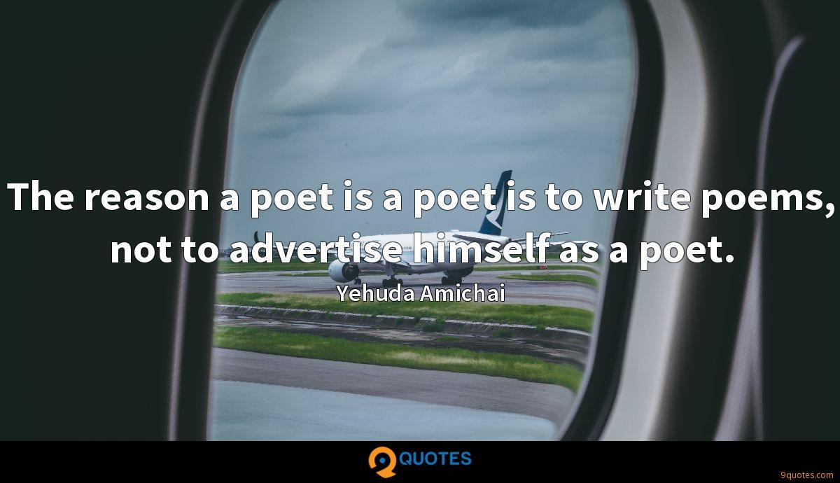 The reason a poet is a poet is to write poems, not to advertise himself as a poet.