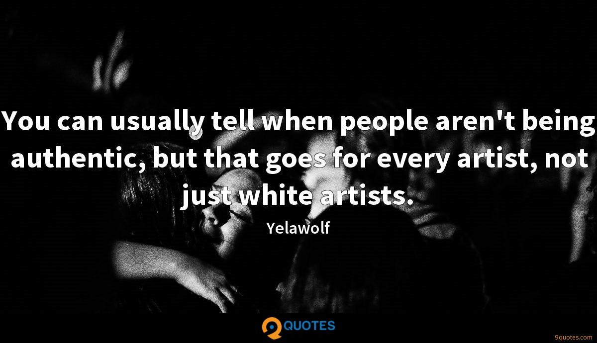 You can usually tell when people aren't being authentic, but that goes for every artist, not just white artists.
