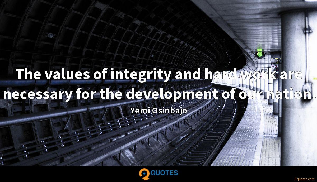 The values of integrity and hard work are necessary for the development of our nation.