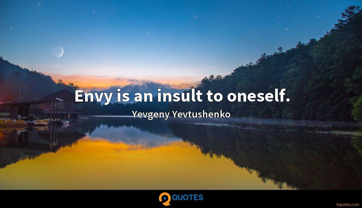 Envy is an insult to oneself.