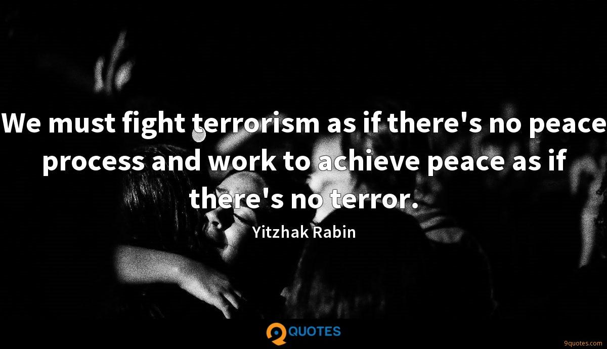 We must fight terrorism as if there's no peace process and work to achieve peace as if there's no terror.