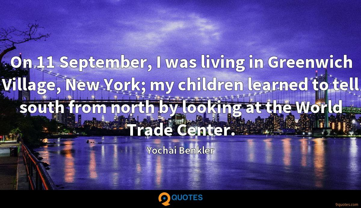 On 11 September, I was living in Greenwich Village, New York; my children learned to tell south from north by looking at the World Trade Center.