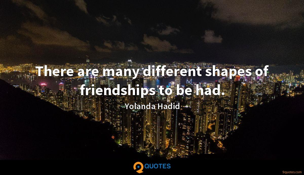 There are many different shapes of friendships to be had.