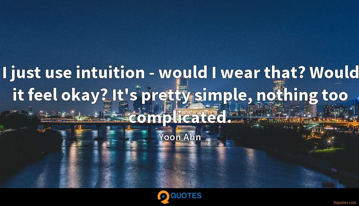 I just use intuition - would I wear that? Would it feel okay? It's pretty simple, nothing too complicated.