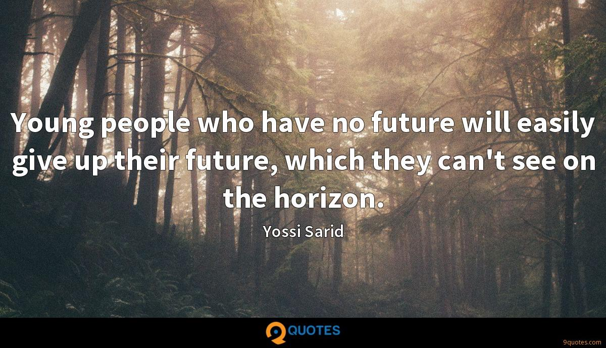 Young people who have no future will easily give up their future, which they can't see on the horizon.