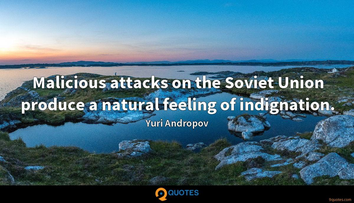 Malicious attacks on the Soviet Union produce a natural feeling of indignation.