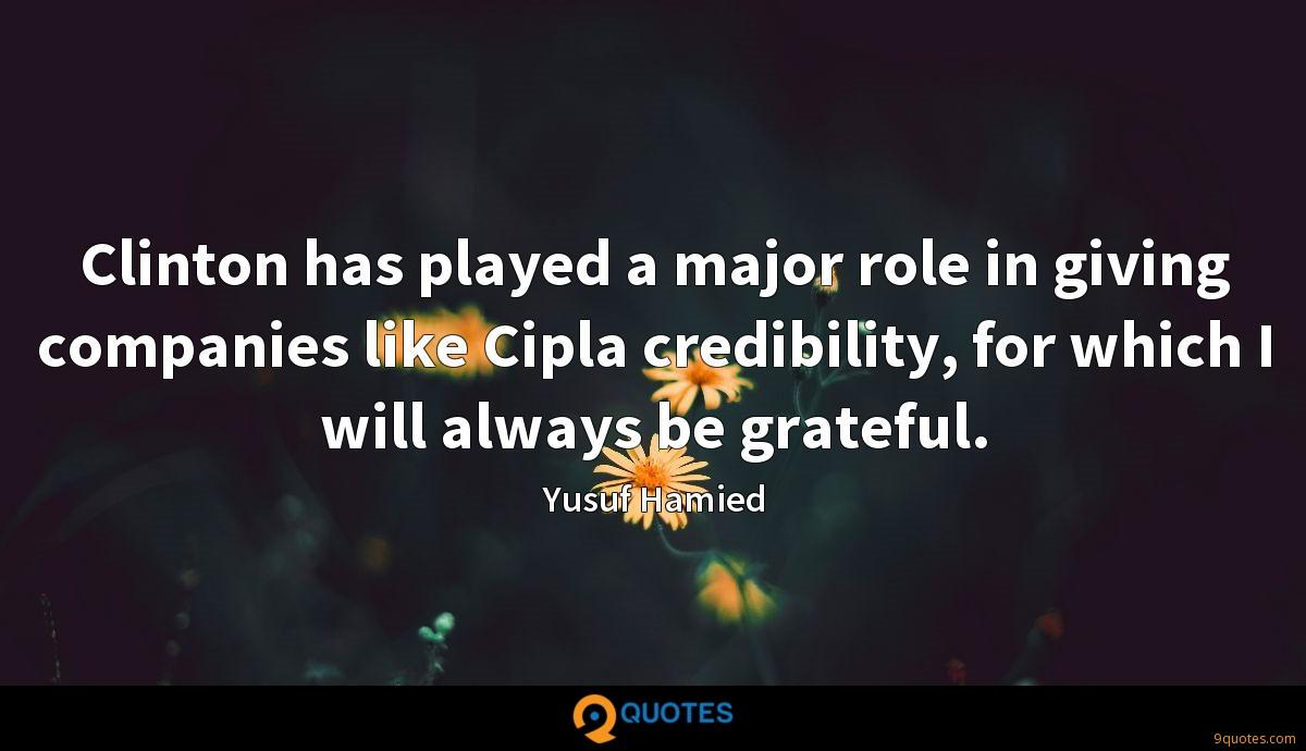 Clinton has played a major role in giving companies like Cipla credibility, for which I will always be grateful.