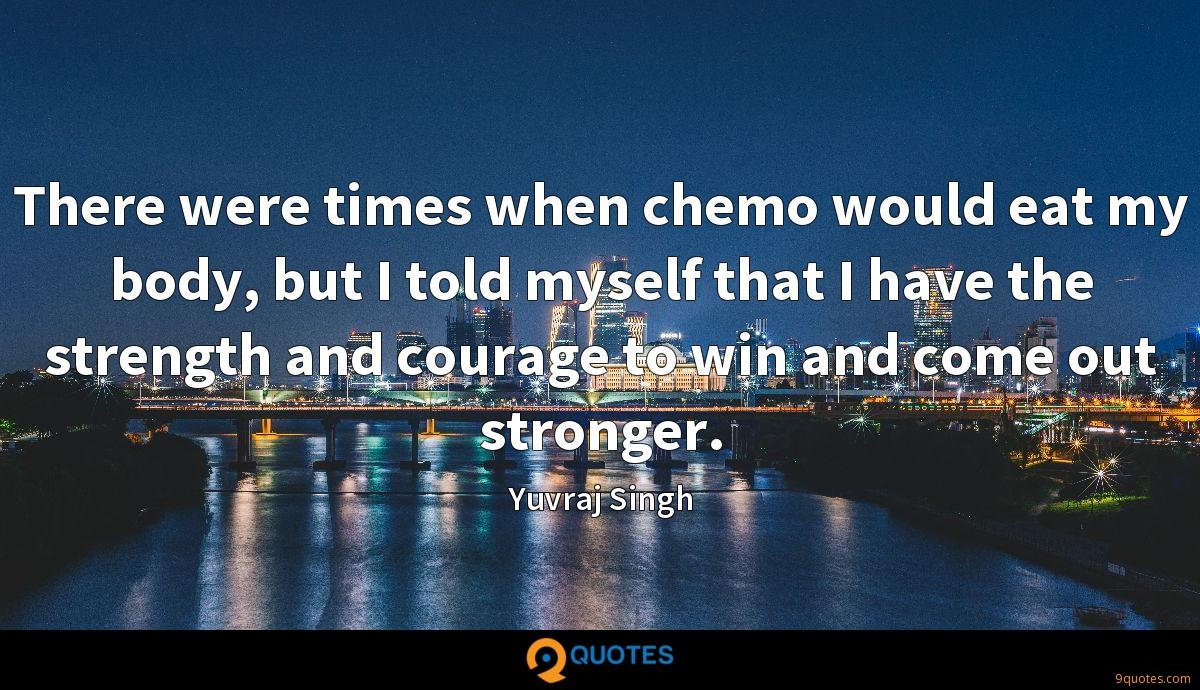 There were times when chemo would eat my body, but I told myself that I have the strength and courage to win and come out stronger.