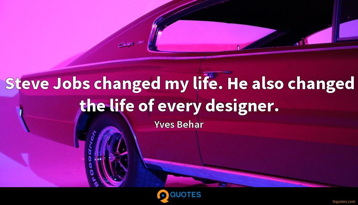 Steve Jobs changed my life. He also changed the life of every designer.