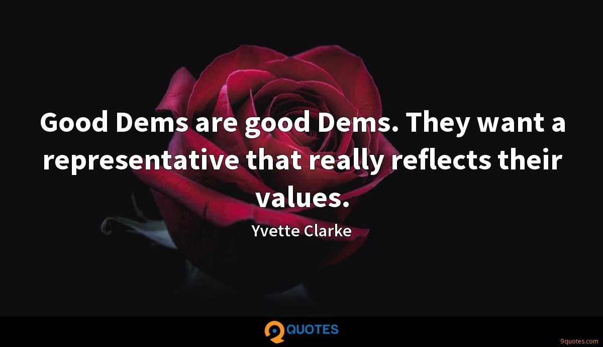 Good Dems are good Dems. They want a representative that really reflects their values.
