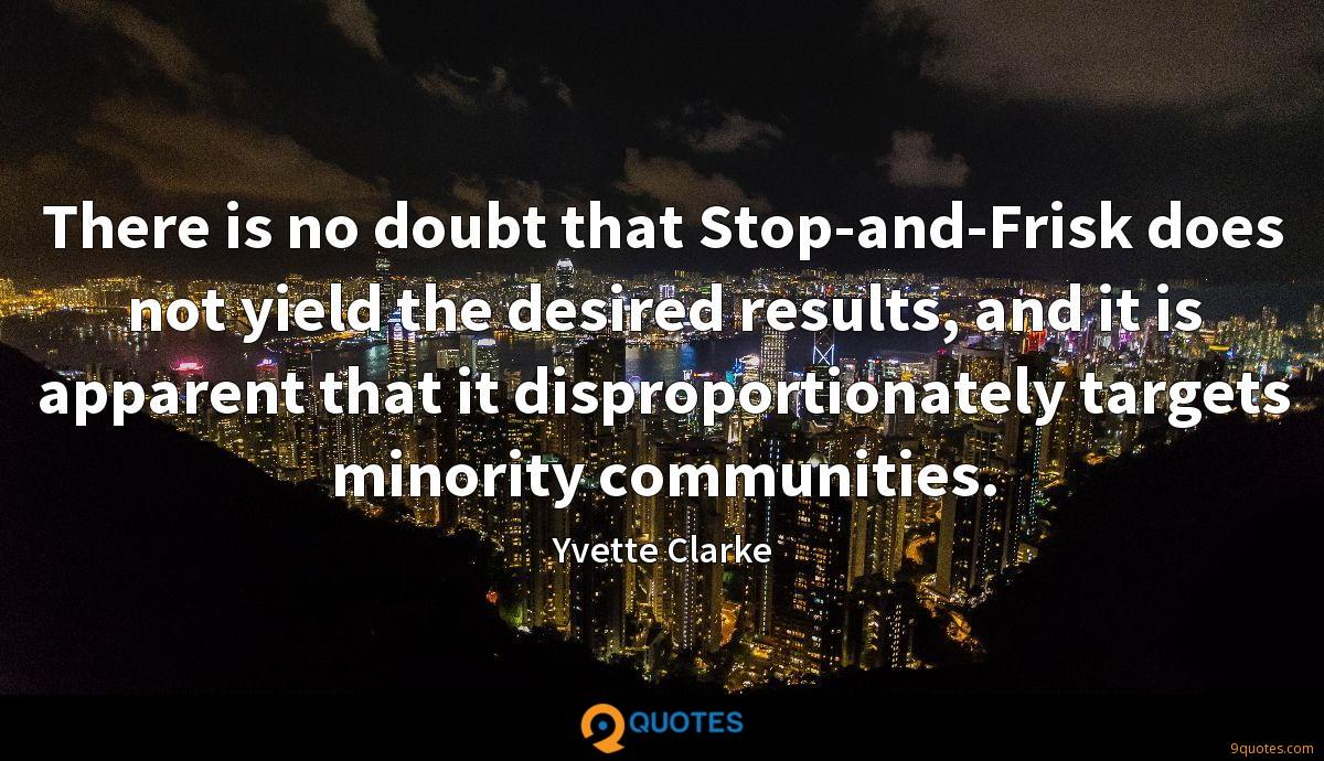 There is no doubt that Stop-and-Frisk does not yield the desired results, and it is apparent that it disproportionately targets minority communities.