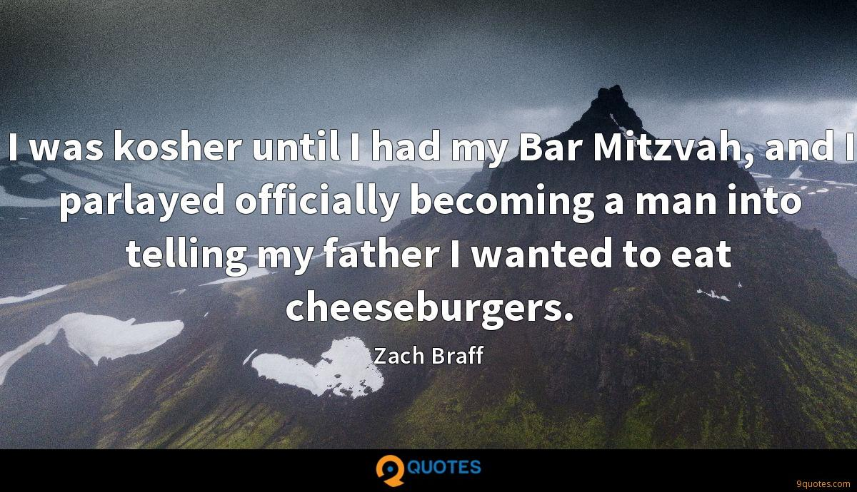 I was kosher until I had my Bar Mitzvah, and I parlayed officially becoming a man into telling my father I wanted to eat cheeseburgers.