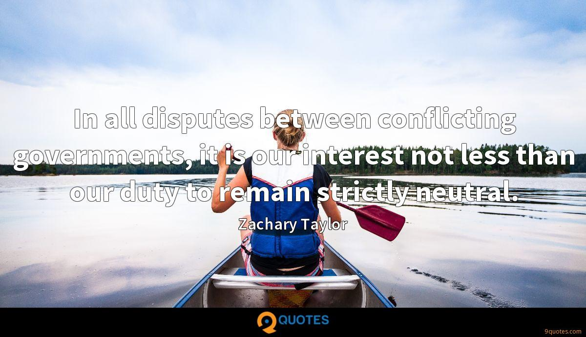 In all disputes between conflicting governments, it is our interest not less than our duty to remain strictly neutral.