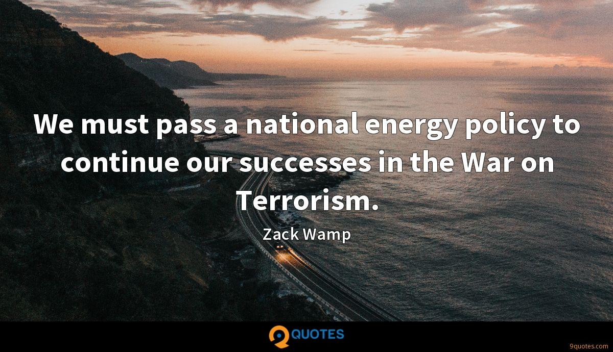 We must pass a national energy policy to continue our successes in the War on Terrorism.
