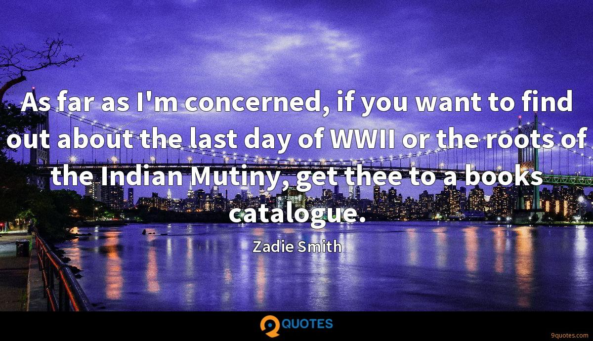 As far as I'm concerned, if you want to find out about the last day of WWII or the roots of the Indian Mutiny, get thee to a books catalogue.