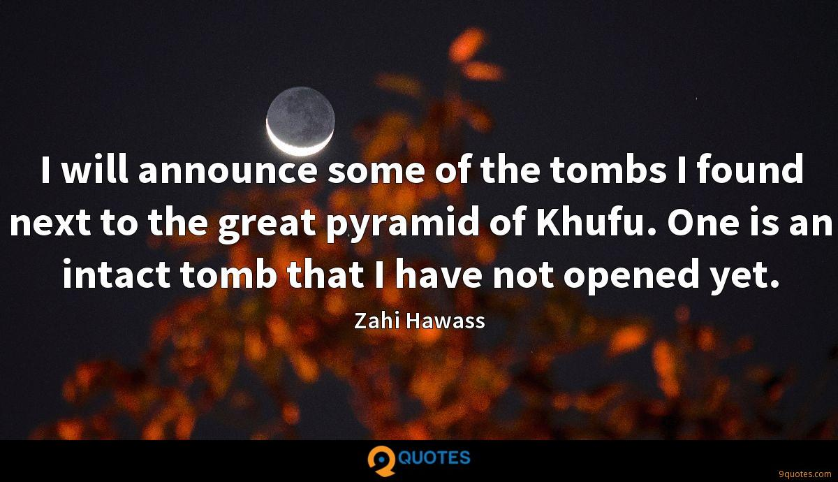 I will announce some of the tombs I found next to the great pyramid of Khufu. One is an intact tomb that I have not opened yet.