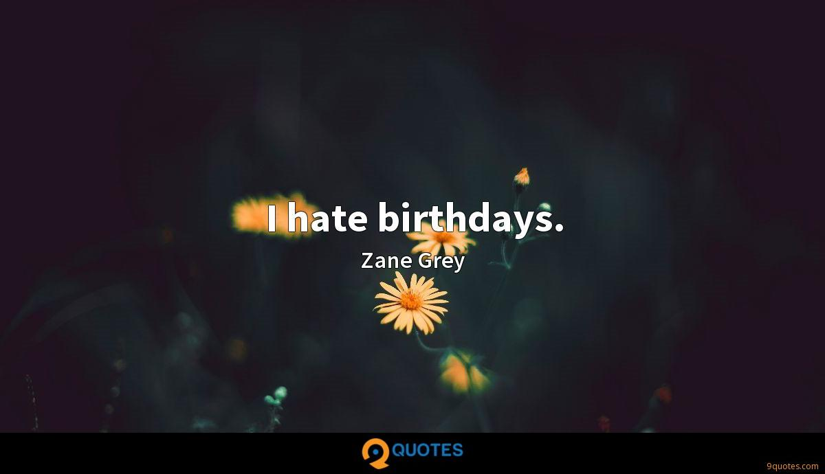 I hate birthdays.