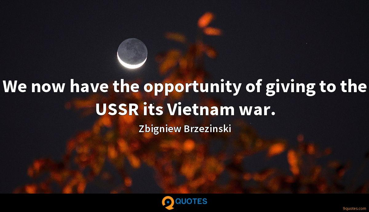 We now have the opportunity of giving to the USSR its Vietnam war.
