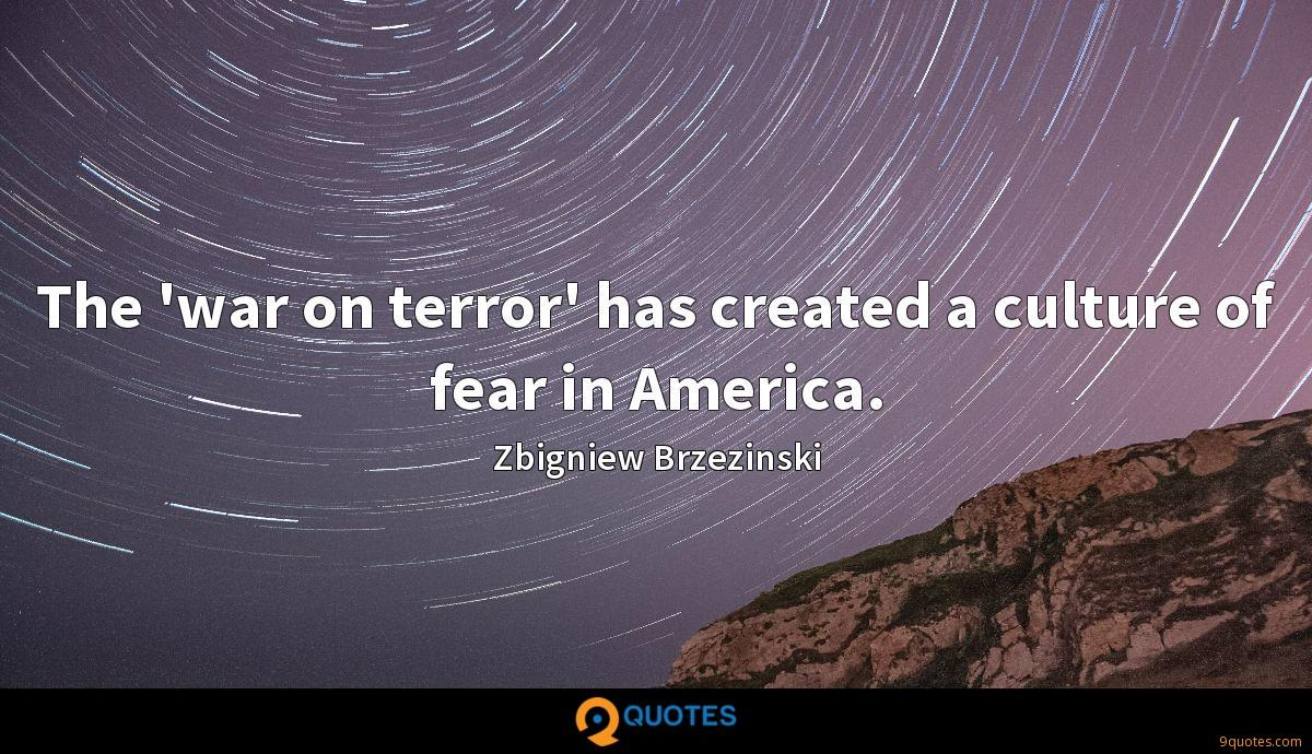 The 'war on terror' has created a culture of fear in America.