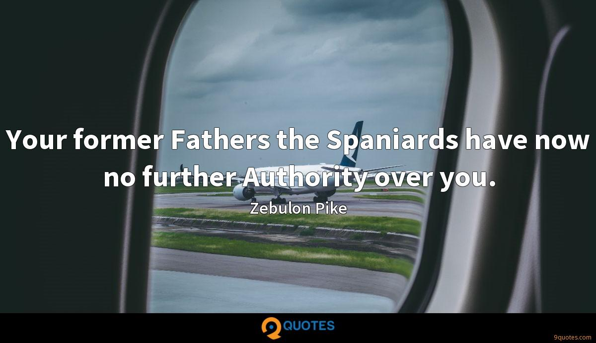 Your former Fathers the Spaniards have now no further Authority over you.