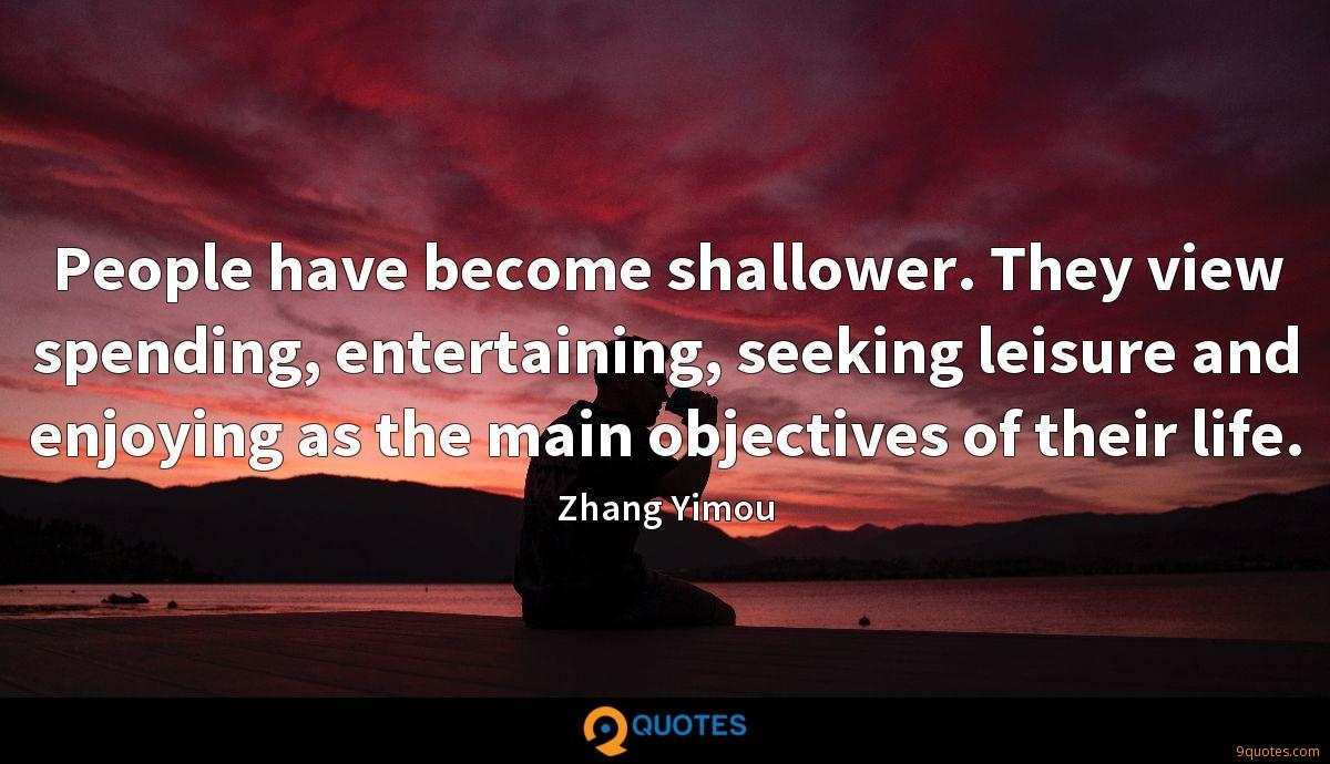 People have become shallower. They view spending, entertaining, seeking leisure and enjoying as the main objectives of their life.