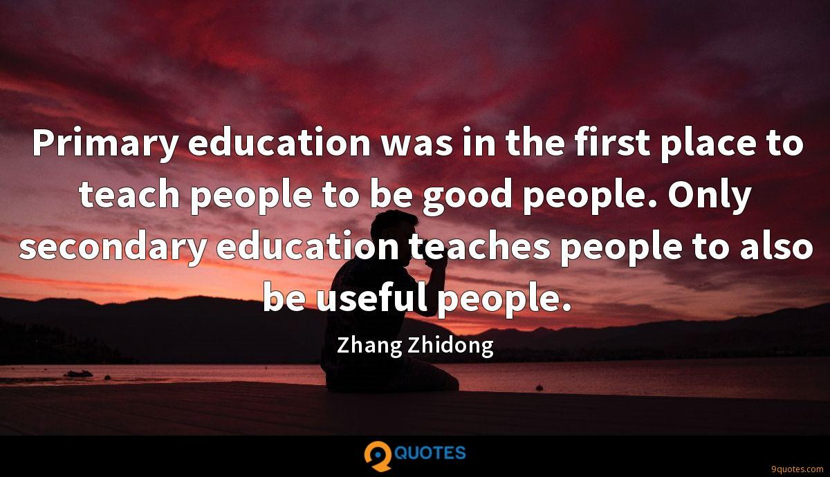 Primary education was in the first place to teach people to be good people. Only secondary education teaches people to also be useful people.