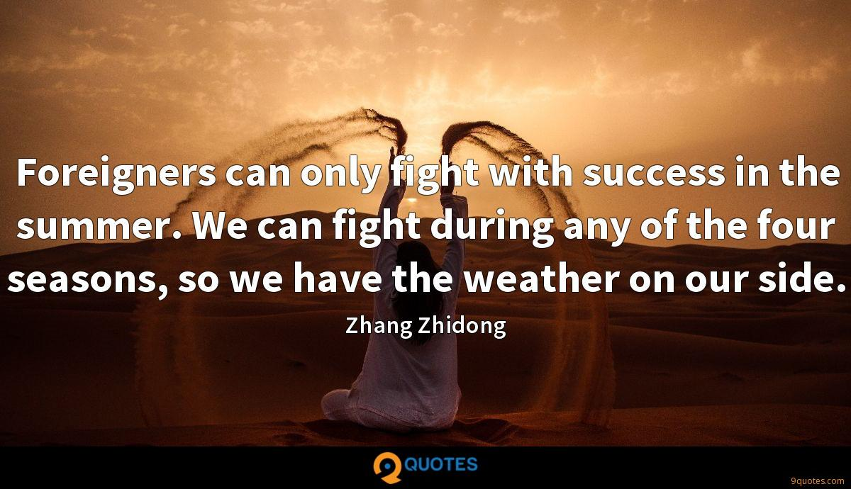 Foreigners can only fight with success in the summer. We can fight during any of the four seasons, so we have the weather on our side.