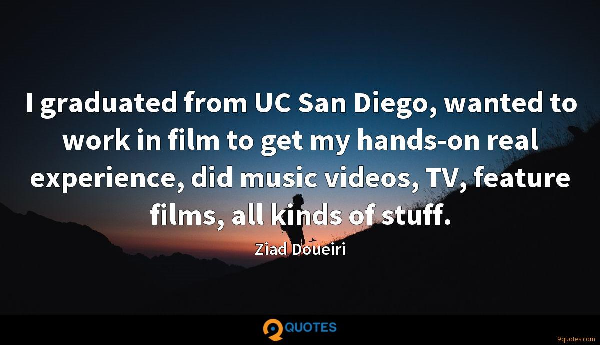 I graduated from UC San Diego, wanted to work in film to get my hands-on real experience, did music videos, TV, feature films, all kinds of stuff.