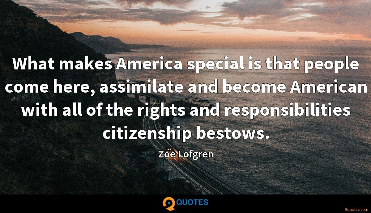 What makes America special is that people come here, assimilate and become American with all of the rights and responsibilities citizenship bestows.