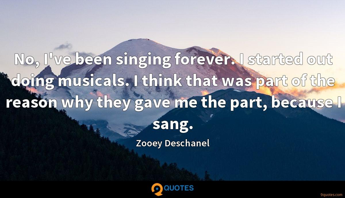 No, I've been singing forever. I started out doing musicals. I think that was part of the reason why they gave me the part, because I sang.