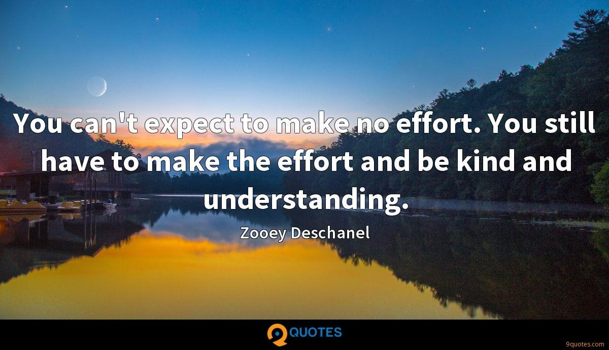 You can't expect to make no effort. You still have to make the effort and be kind and understanding.