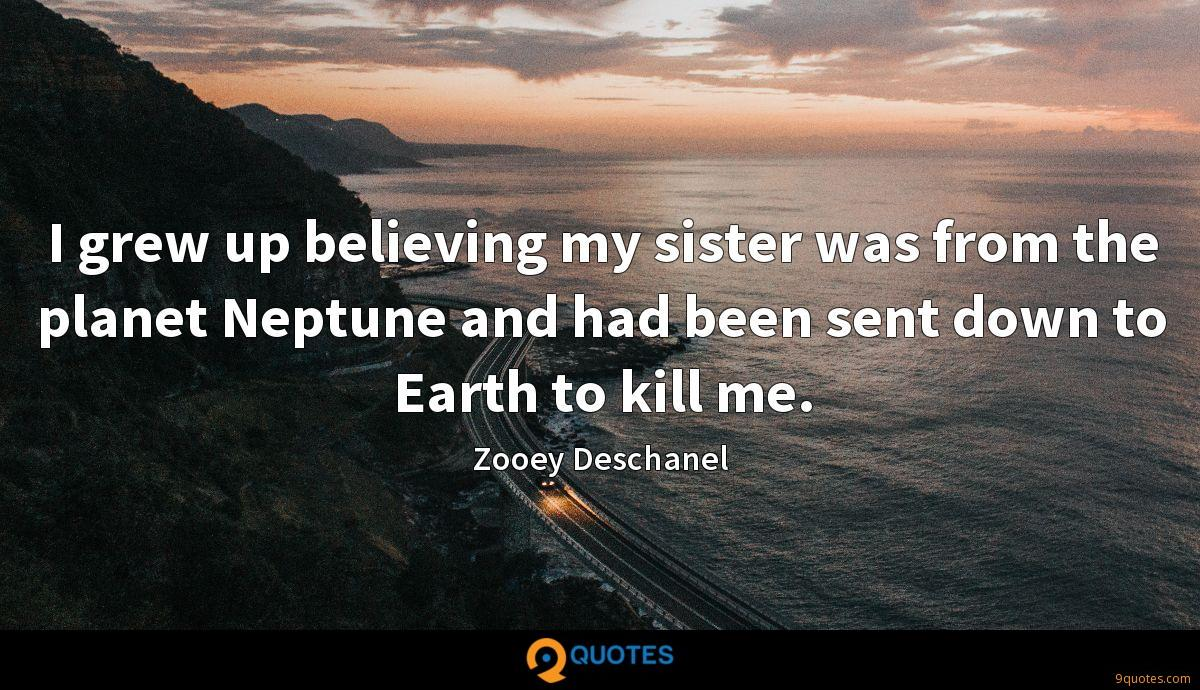 I grew up believing my sister was from the planet Neptune and had been sent down to Earth to kill me.