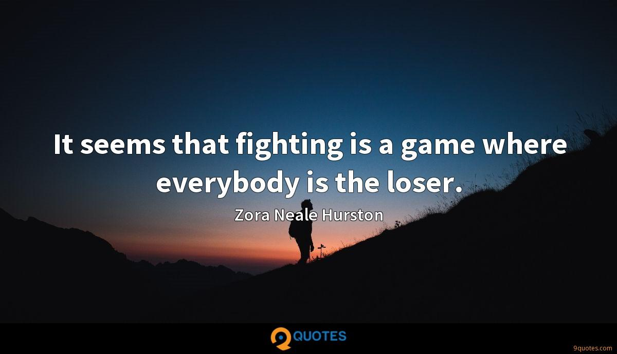 It seems that fighting is a game where everybody is the loser.