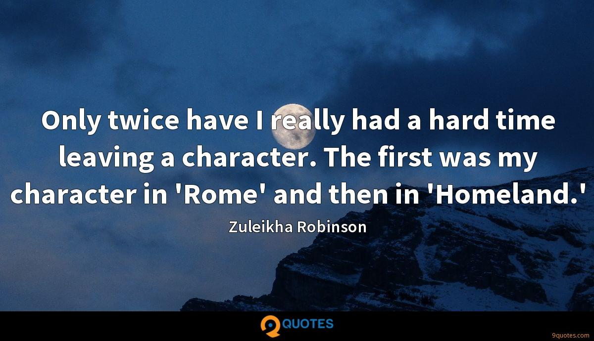 Only twice have I really had a hard time leaving a character. The first was my character in 'Rome' and then in 'Homeland.'
